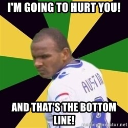 Rodolph Austin - i'm going to hurt you! and that's the bottom line!