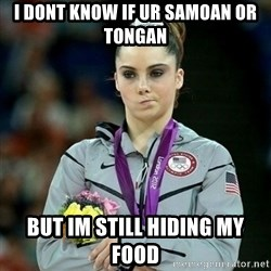 McKayla Maroney Not Impressed - I DONT KNOW IF UR SAMOAN OR TONGAN BUT IM STILL HIDING MY FOOD