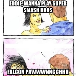Alpha Boyfriend - eddie, wanna play super smash bros falcon pawwwnncchhh