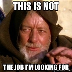 JEDI KNIGHT - this is not the job I'm looking for