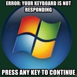 Windows - error: your keyboard is not responding press any key to continue