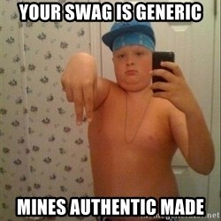 Swagmaster - YOUR SWAG IS GENERIC MINES AUTHENTIC MADE