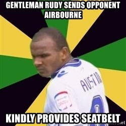 Rodolph Austin - gentleman rudy sends opponent airbourne kindly provides seatbelt