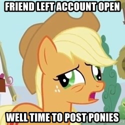 My Little Pony - friend left account open well time to post ponies