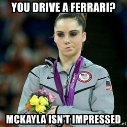 McKayla Maroney Not Impressed - you drive a ferrari? mckayla isn't impressed