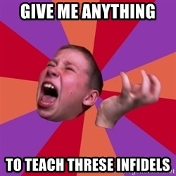 Sasha Hater2 - GIVE ME ANYTHING  TO TEACH THRESE INFIDELS