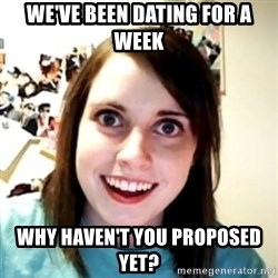 obsessed girlfriend - WE'VE BEEN DATING FOR A WEEK WHY HAVEN'T YOU PROPOSED YET?