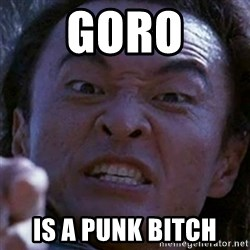 Shang Tsung - GoRO is a punk Bitch