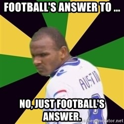 Rodolph Austin - football's answer to ... no, just football's answer.