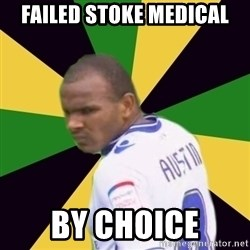 Rodolph Austin - failed stoke medical by choice
