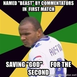 """Rodolph Austin - named """"beast"""" by commentators in  first match saving """"god""""       for the second"""