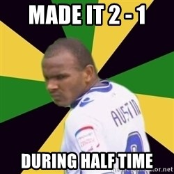 Rodolph Austin - made it 2 - 1 during half time