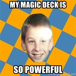 annoying elementary school kid - MY MAGIC DECK IS SO POWERFUL