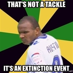 Rodolph Austin - That's not a tackle It's an extinction event
