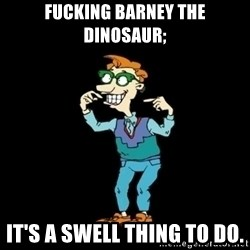 Drew Pickles: The Gayest Man In The World - Fucking Barney the Dinosaur; it's a swell thing to do.