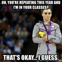 unimpressed McKayla Maroney 2 - Oh, you're repeating this year and I'm in your classes? That's okay... I guess.