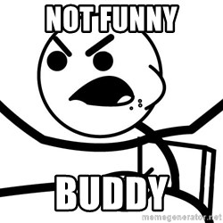 Cereal Guy Angry - NOT FUNNY BUDDY