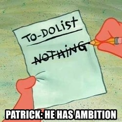 patrick star - patrick: he has ambition