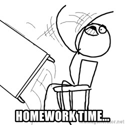 Desk Flip Rage Guy - homework time...