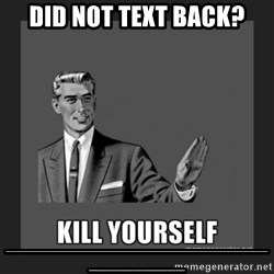 kill yourself guy - did not text back? _________________________________________