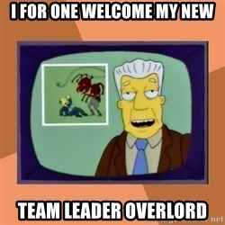 New Overlords - I for one welcome my new team leader overlord