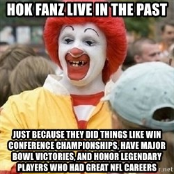 Clown Trololo - Hok Fanz live in the past Just because they did things like win conference championships, have major bowl VICTORIES, and honor legendary players who had great NFL careers