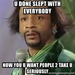 Katt Williams - u done slept with everyBody Now you u want people 2 take u seriously