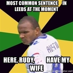 Rodolph Austin - most common sentence     in leeds at the moment here, rudy,          have my wife