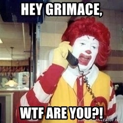 Ronald Mcdonald Call - hey grimace, wtf are you?!