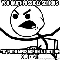 """Cereal Guy Angry - you can't possibly serious """"A"""" Put a message on a fortune cookie?!!"""