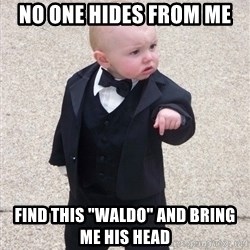 "Godfather Baby - NO ONE HIDES FROM ME FIND THIS ""WALDO"" AND BRING ME HIS HEAD"