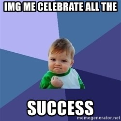 Success Kid - img me celebrate all the  success