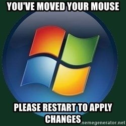Windows - You've moved your mouse please restart to apply changes