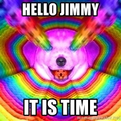 Final Advice Dog - HELLO JIMMY IT IS TIME