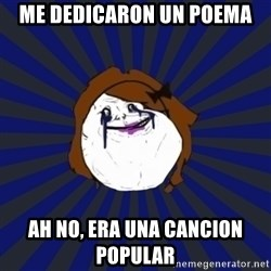 Forever Alone Girl - me dedicaron un poema  ah no, era una cancion popular