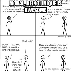 Memes - moral, being unique is awesome