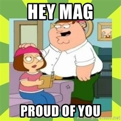 Family Guy  - Hey Mag proud of you