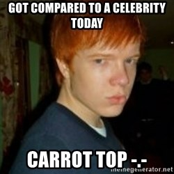 Flame_haired_Poser - got compared to a celebrity today carrot top -.-