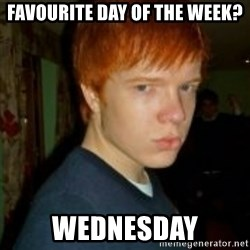 Flame_haired_Poser - favourite day of the week? wednesday