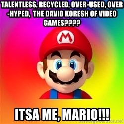 Mario Says - Talentless, recycled, over-used, over-hyped,  The David Koresh of video games???? Itsa me, Mario!!!