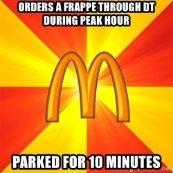 Maccas Meme - Orders a Frappe through dt during peak hour parked for 10 minutes