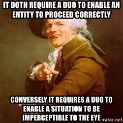 Joseph Ducreux - IT DOTH REQUIRE A DUO TO ENABLE AN ENTITY TO PROCEED CORRECTLY CONVERSELY IT REQUIRES A DUO TO ENABLE A SITUATION TO BE IMPERCEPTIBLE TO THE EYE