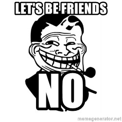 Troll Dad - LET'S BE FRIENDS NO