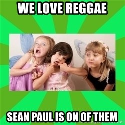 CARO EMERALD, WALDECK AND MISS 600 - WE LOVE REGGAE SEAN PAUL IS ON OF THEM