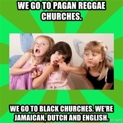 CARO EMERALD, WALDECK AND MISS 600 - WE GO TO PAGAN REGGAE CHURCHES. WE GO TO BLACK CHURCHES. WE'RE JAMAICAN, DUTCH AND ENGLISH.