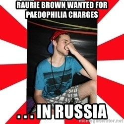 Raurie Brown - raurie brown wanted for paedophilia charges . . . in russia