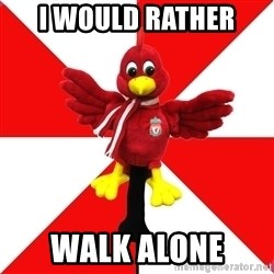 Liverpool Problems - I WOULD RATHER  WALK ALONE