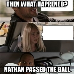 The Rock driving - then what happened? nathan passed the ball
