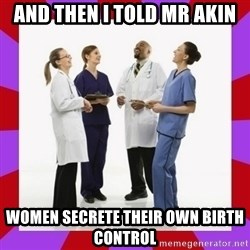 Doctors laugh - And then I told mr AKIN women secrete their own birth control
