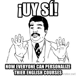 uy si uy si  - ¡Uy sí! Now everyone can personalize thier english courses